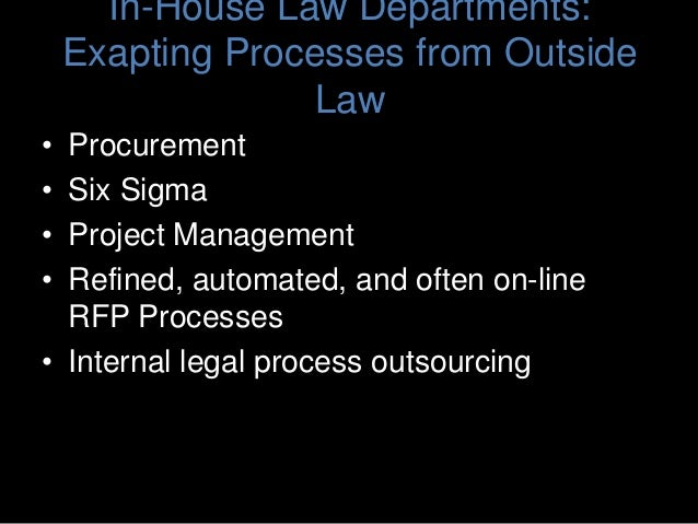 In-House Law Departments: Exapting Processes from Outside Law • Procurement • Six Sigma • Project Management • Refined, au...