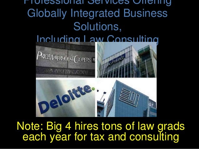 Professional Services Offering Globally Integrated Business Solutions, Including Law Consulting Note: Big 4 hires tons of ...
