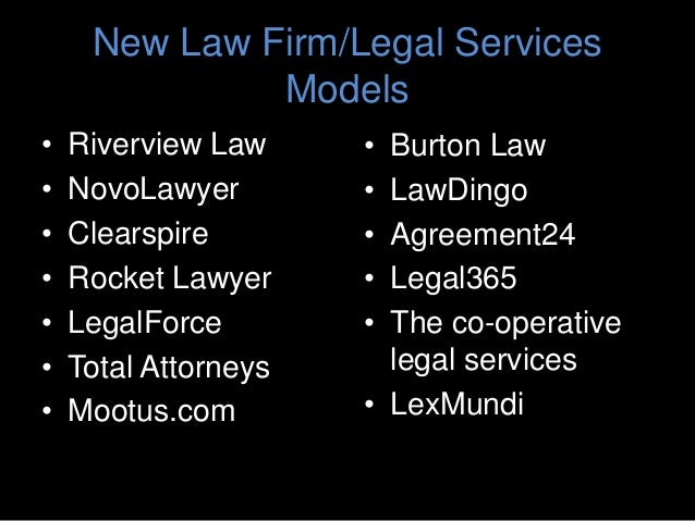 New Law Firm/Legal Services Models • Riverview Law • NovoLawyer • Clearspire • Rocket Lawyer • LegalForce • Total Attorney...