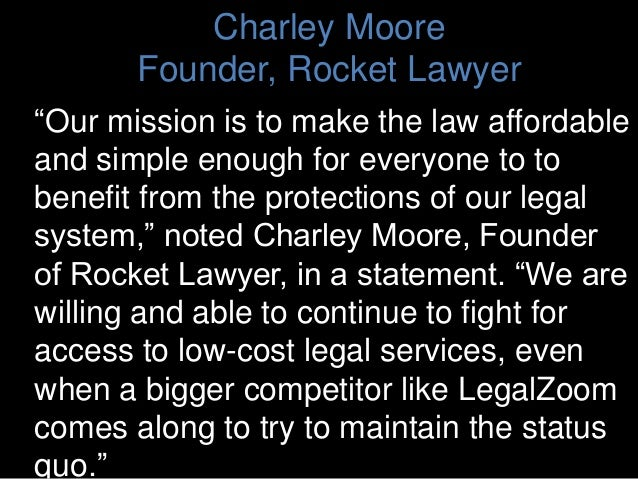 """Charley Moore Founder, Rocket Lawyer """"Our mission is to make the law affordable and simple enough for everyone to to benef..."""