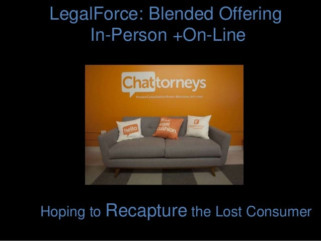 LegalForce: Blended Offering In-Person +On-Line Hoping to Recapture the Lost Consumer