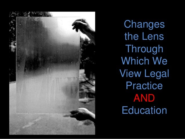 Changes the Lens Through Which We View Legal Practice AND Education