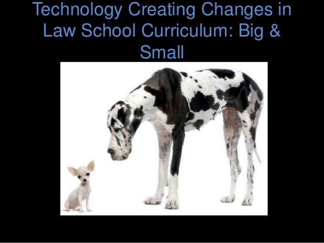 Technology Creating Changes in Law School Curriculum: Big & Small