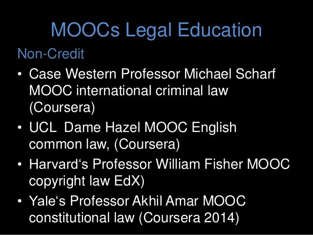MOOCs Legal Education For Credit • University of Akron School of Law MOOC Commercial Paper for course • On Line LLM Degree...