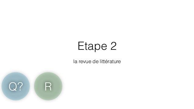 Etape 2  !  la revue de littérature  Q? R