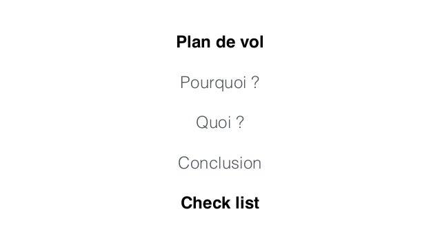 Plan de vol!  !  Pourquoi ?  !  Quoi ?  !  Conclusion  !  Check list