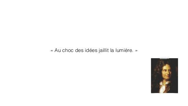 « Au choc des idées jaillit la lumière. »