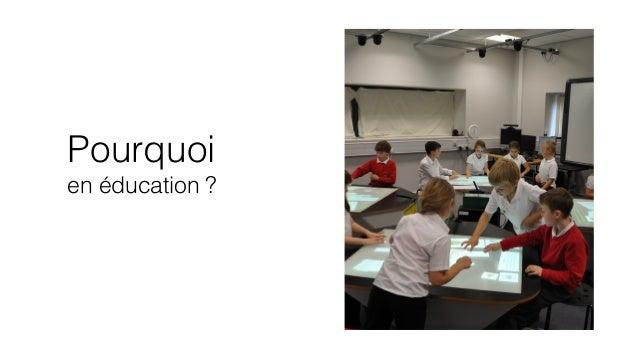 Pourquoi  en éducation ?