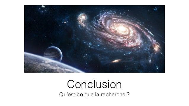 Conclusion  Qu'est-ce que la recherche ?