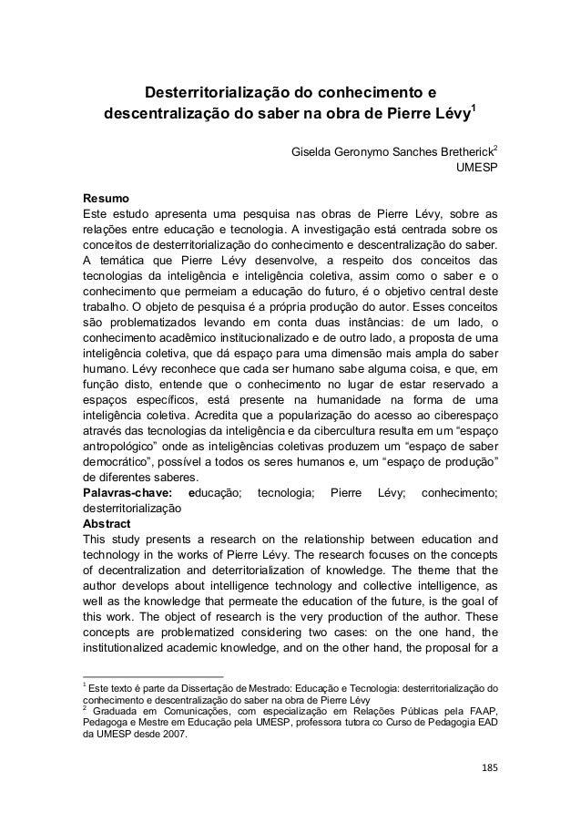 185  Desterritorialização do conhecimento e descentralização do saber na obra de Pierre Lévy1 Giselda Geronymo Sanches...