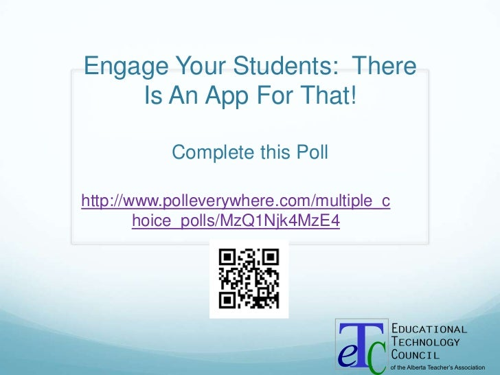 Engage Your Students: There    Is An App For That!           Complete this Pollhttp://www.polleverywhere.com/multiple_c   ...