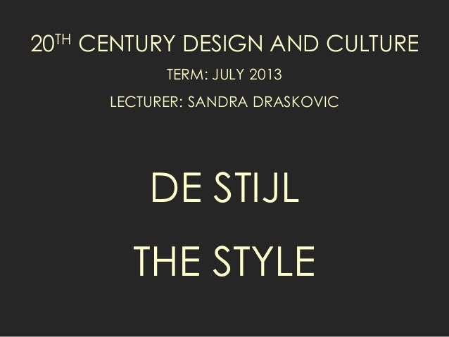 20TH CENTURY DESIGN AND CULTURE TERM: JULY 2013 LECTURER: SANDRA DRASKOVIC DE STIJL THE STYLE