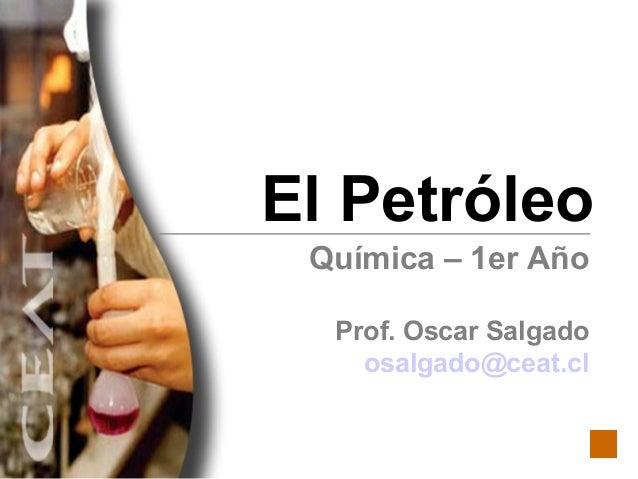 El Petróleo Química – 1er Año Prof. Oscar Salgado [email_address]