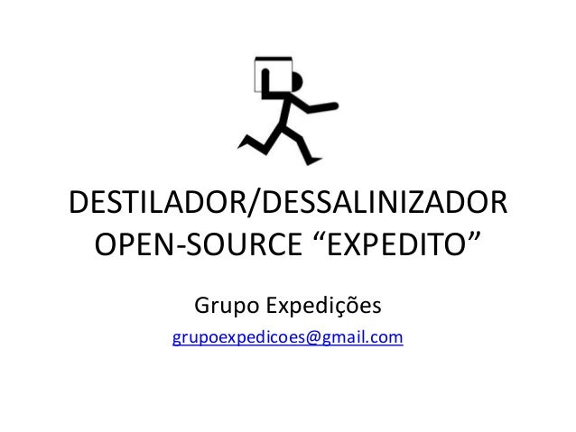 """DESTILADOR/DESSALINIZADOR OPEN-SOURCE """"EXPEDITO"""" Grupo Expedições grupoexpedicoes@gmail.com"""