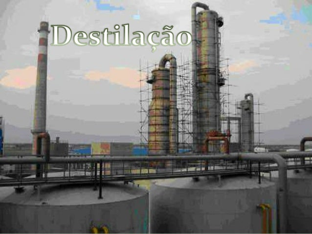  Separação liquido- vapor  Volatilidades razoavelmente diferentes  Grande diferencial em Industrias Químicas  Pureza