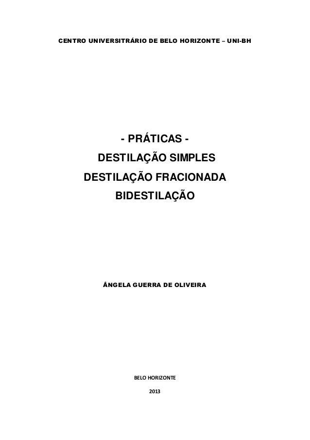 CENTRO UNIVERSITRÁRIO DE BELO HORIZONTE – UNI-BH  - PRÁTICAS -  DESTILAÇÃO SIMPLES  DESTILAÇÃO FRACIONADA  BIDESTILAÇÃO  Â...