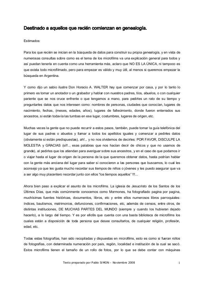 Texto preparado por Pablo SIMON – Noviembre 2008 1 Destinado a aquellos que recién comienzan en genealogía. Estimados: Par...