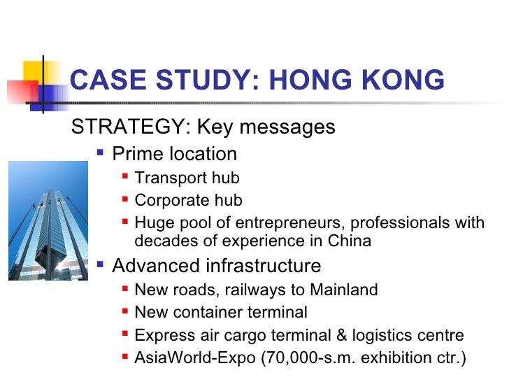 CASE STUDY: HONG KONG <ul><li>STRATEGY: Key messages </li></ul><ul><ul><li>Prime location </li></ul></ul><ul><ul><ul><li>T...