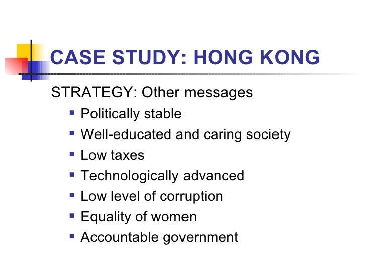 CASE STUDY: HONG KONG <ul><li>STRATEGY: Other messages </li></ul><ul><ul><li>Politically stable  </li></ul></ul><ul><ul><l...