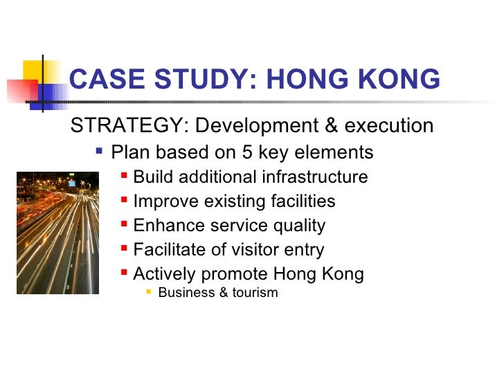 CASE STUDY: HONG KONG <ul><li>STRATEGY: Development & execution </li></ul><ul><ul><li>Plan based on 5 key elements </li></...
