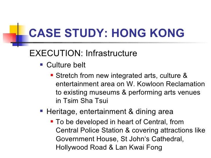 CASE STUDY: HONG KONG <ul><li>EXECUTION: Infrastructure </li></ul><ul><ul><li>Culture belt  </li></ul></ul><ul><ul><ul><li...