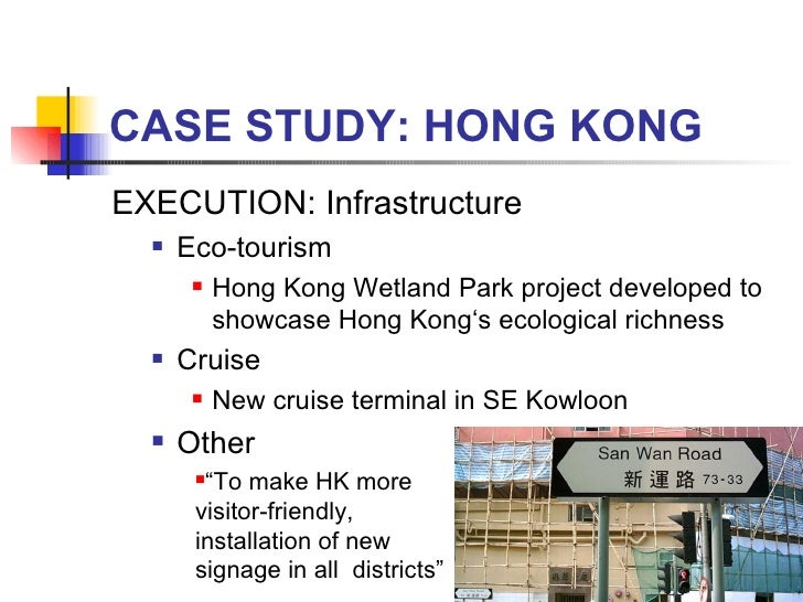 CASE STUDY: HONG KONG <ul><li>EXECUTION: Infrastructure </li></ul><ul><ul><li>Eco-tourism </li></ul></ul><ul><ul><ul><li>H...