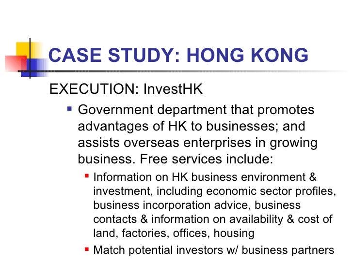 CASE STUDY: HONG KONG <ul><li>EXECUTION: InvestHK  </li></ul><ul><ul><li>Government department that promotes advantages of...