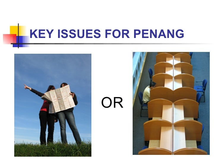 KEY ISSUES FOR PENANG OR