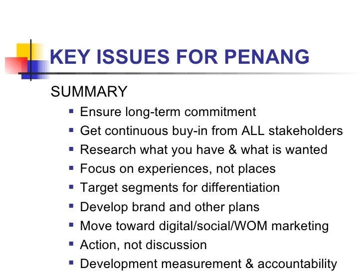 KEY ISSUES FOR PENANG <ul><li>SUMMARY </li></ul><ul><ul><li>Ensure long-term commitment </li></ul></ul><ul><ul><li>Get con...