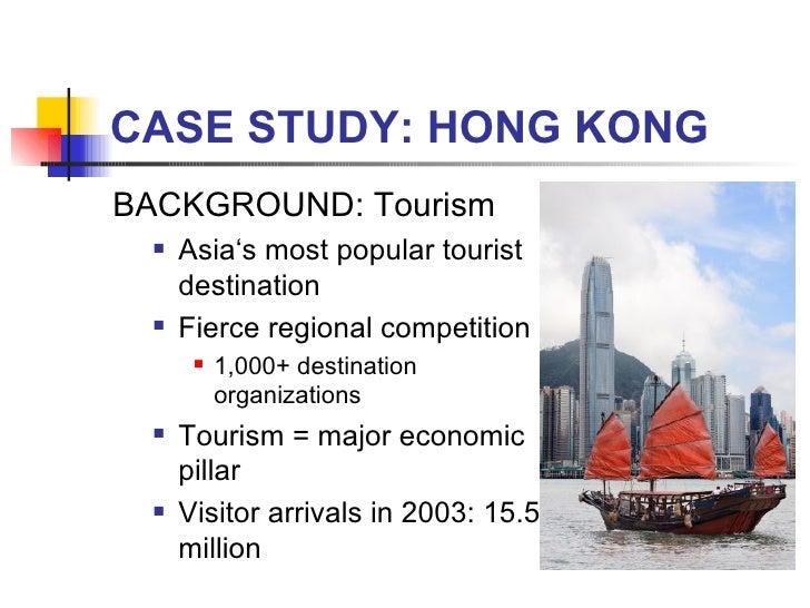 CASE STUDY: HONG KONG <ul><li>BACKGROUND: Tourism </li></ul><ul><ul><li>Asia's most popular tourist destination </li></ul>...