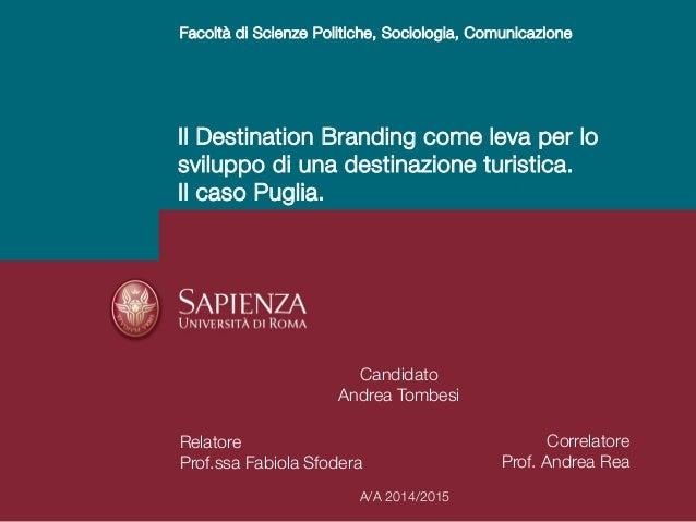 Il Destination Branding come leva per lo sviluppo di una destinazione turistica. Il caso Puglia. Candidato Andrea Tombesi ...
