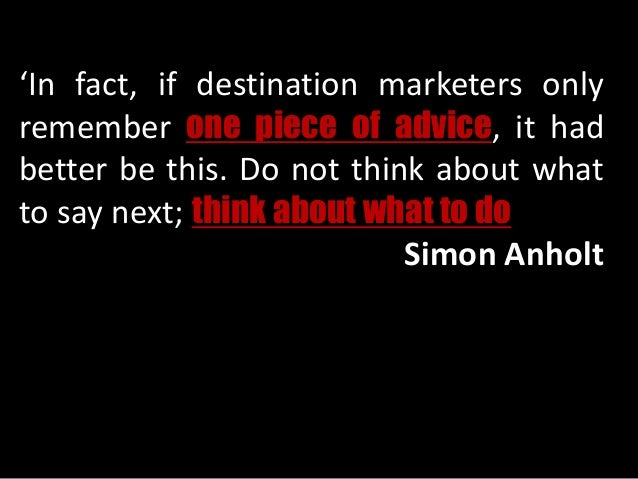 'In fact, if destination marketers only remember one piece of advice, it had better be this. Do not think about what to sa...