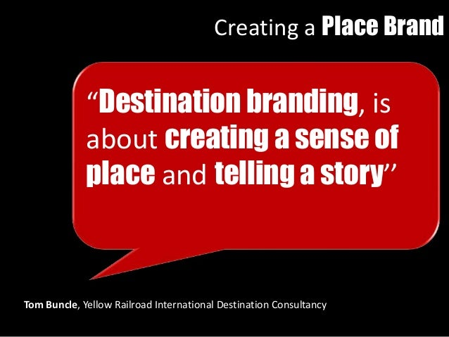 """""""Destination branding, is about creating a sense of place and telling a story'' Tom Buncle, Yellow Railroad International ..."""