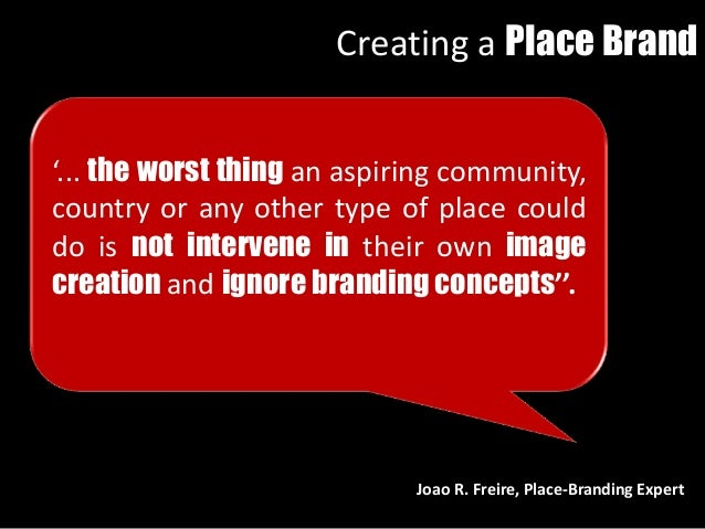 '... the worst thing an aspiring community, country or any other type of place could do is not intervene in their own imag...