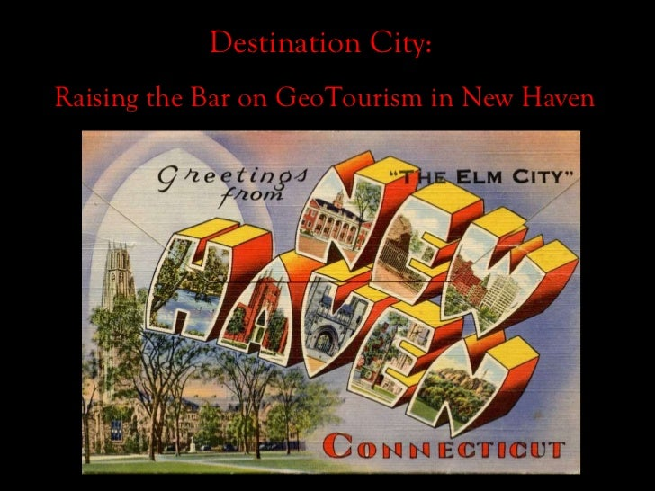 Destination City:  Raising the Bar on GeoTourism in New Haven