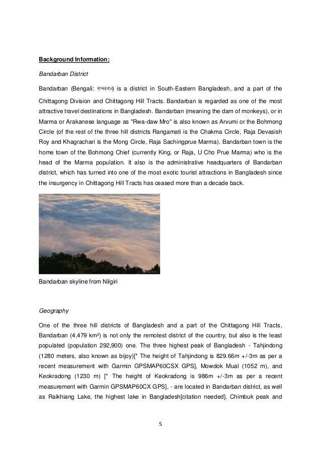 5  Background Information:  Bandarban District  Bandarban (Bengali: বান্দরবান) is a district in South-Eastern Bangladesh, ...