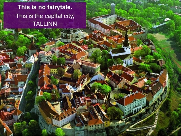 This is no fairytale. This is the capital city, TALLINN