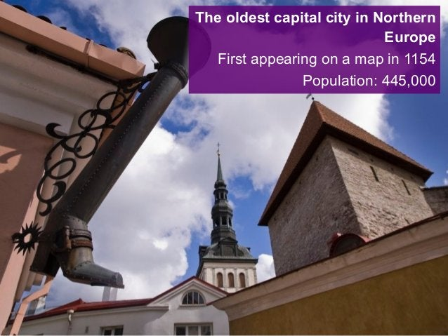 The oldest capital city in Northern Europe First appearing on a map in 1154 Population: 445,000