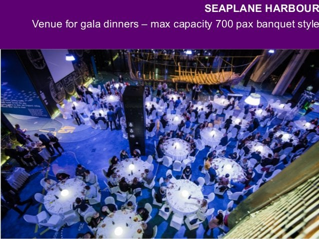 SEAPLANE HARBOUR Venue for gala dinners – max capacity 700 pax banquet style