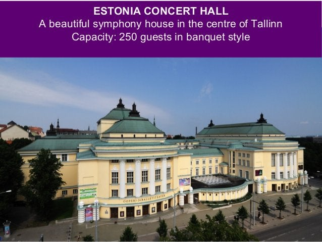 ESTONIA CONCERT HALL A beautiful symphony house in the centre of Tallinn Capacity: 250 guests in banquet style