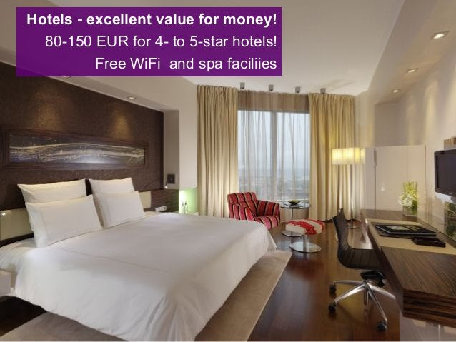 Hotels - excellent value for money! 80-150 EUR for 4- to 5-star hotels! Free WiFi and spa faciliies