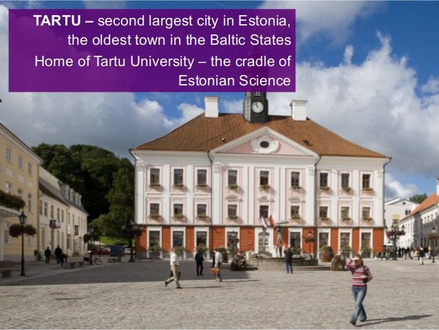 TARTU – second largest city in Estonia, the oldest town in the Baltic States Home of Tartu University – the cradle of Esto...