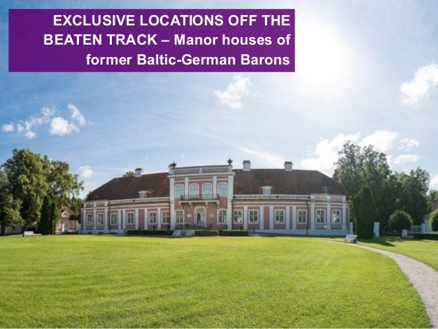 EXCLUSIVE LOCATIONS OFF THE BEATEN TRACK – Manor houses of former Baltic-German Barons
