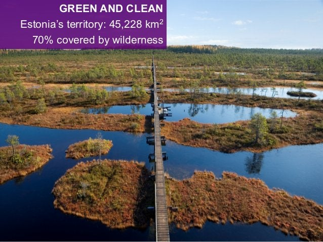 GREEN AND CLEAN Estonia's territory: 45,228 km2 70% covered by wilderness