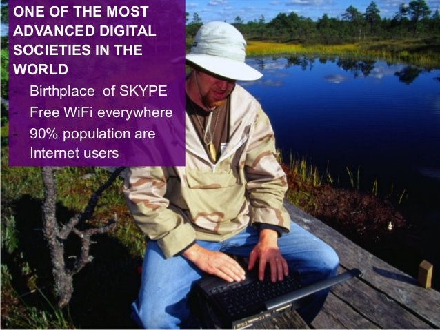 ONE OF THE MOST ADVANCED DIGITAL SOCIETIES IN THE WORLD - Birthplace of SKYPE - Free WiFi everywhere - 90% population are ...
