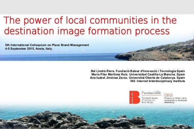 The power of local communities in the destination image formation process Bel Llodrà Riera. Fundació Balear d'Innovació i ...