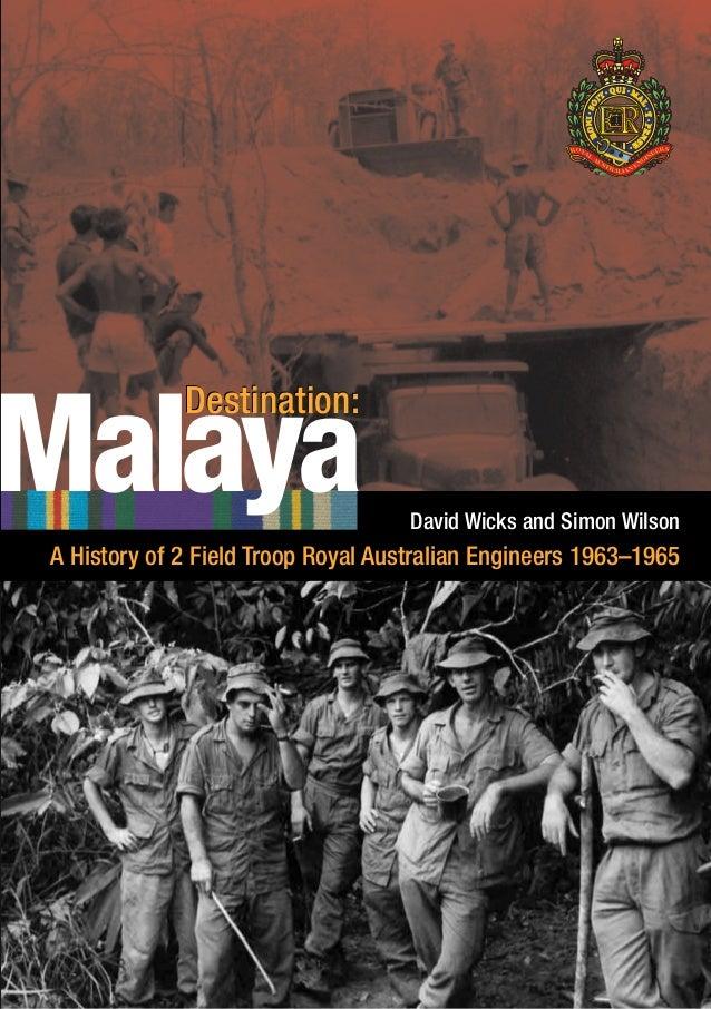 Malaya David Wicks and Simon Wilson A History of 2 Field Troop Royal Australian Engineers 1963–1965 Destination:Destinatio...