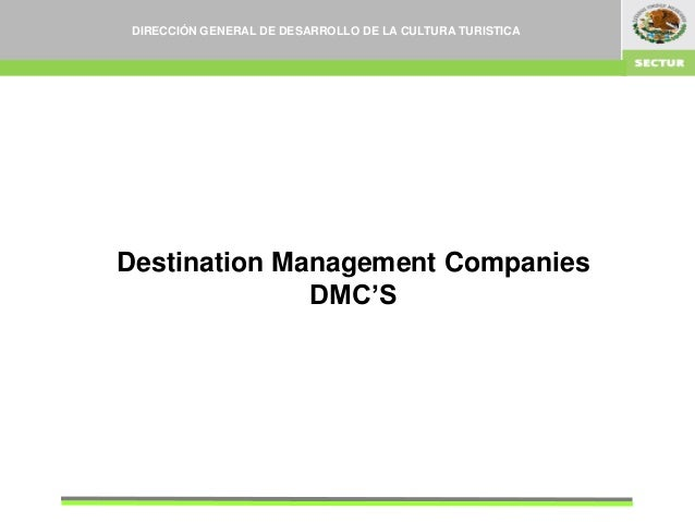 Destination Management Companies DMC'S DIRECCIÓN GENERAL DE DESARROLLO DE LA CULTURA TURISTICA