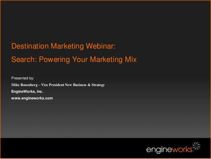 Destination Marketing Webinar:<br />Search: Powering Your Marketing MixPresented by:Mike Rosenberg – Vice President New Bu...