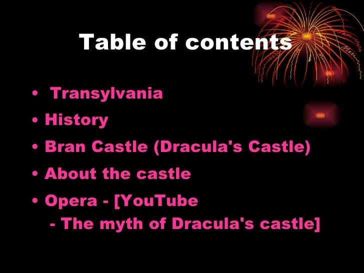 Table  of contents <ul><li> Transylvania  </li></ul><ul><li>History </li></ul><ul><li>Bran Castle (Dracula's Castle) </li>...
